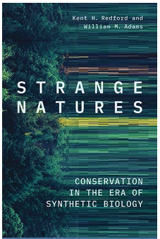 Book Cover: Strange Natures: Conservation in the Era of Synthetic Biology, Kent H. Redford and William M. Adams